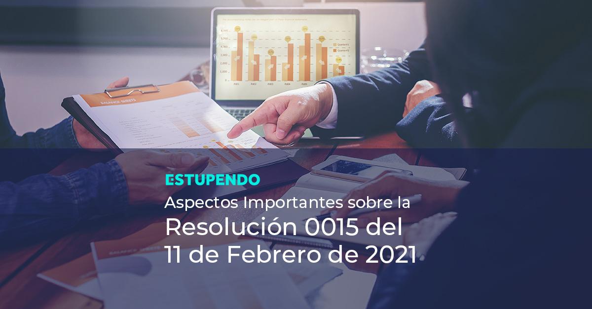 Aspectos Importantes sobre la Resolución 0015 del 11 de febrero de 2021